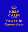 KEEP CALM After All You're In Ravenclaw - Personalised Poster A4 size