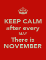 KEEP CALM after every MAY There is NOVEMBER - Personalised Poster A4 size