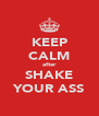 KEEP CALM after SHAKE YOUR ASS - Personalised Poster A4 size