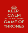 KEEP  CALM AFTER WATCHING GAME OF THRONES - Personalised Poster A4 size