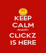 KEEP CALM AGENT CLICKZ IS HERE - Personalised Poster A4 size