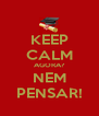 KEEP CALM AGORA? NEM PENSAR! - Personalised Poster A4 size