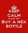 KEEP CALM ah goin and BUY A NEX BOTTLE - Personalised Poster A4 size