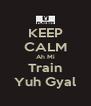 KEEP CALM Ah Mi Train Yuh Gyal - Personalised Poster A4 size