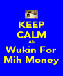 KEEP CALM Ah Wukin For Mih Money - Personalised Poster A4 size
