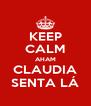 KEEP CALM AHAM CLAUDIA SENTA LÁ - Personalised Poster A4 size