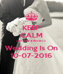 KEEP CALM (Ahmed & Noran)'s Wedding Is On 10-07-2016 - Personalised Poster A4 size