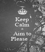 Keep Calm & Aim to Please ... - Personalised Poster A4 size