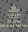 KEEP CALM Ainda faltam 21 dias para as férias. - Personalised Poster A4 size