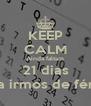 KEEP CALM Ainda faltam 21 dias para irmos de férias. - Personalised Poster A4 size