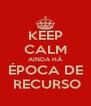 KEEP CALM AINDA HÁ ÉPOCA DE  RECURSO - Personalised Poster A4 size