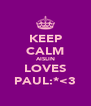KEEP CALM AISLIN LOVES PAUL:*<3 - Personalised Poster A4 size