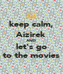 keep calm, Aizirek AND let's go to the movies - Personalised Poster A4 size