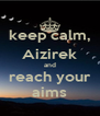 keep calm, Aizirek and reach your aims - Personalised Poster A4 size