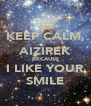 KEEP CALM, AIZIREK BECAUSE I LIKE YOUR SMILE - Personalised Poster A4 size