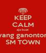 KEEP CALM aja buat yang ganonton SM TOWN - Personalised Poster A4 size