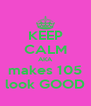 KEEP CALM AKA makes 105 look GOOD - Personalised Poster A4 size