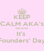 KEEP CALM AKA's Because It's  Founders' Day - Personalised Poster A4 size