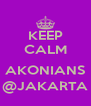KEEP CALM  AKONIANS @JAKARTA - Personalised Poster A4 size