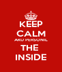 KEEP CALM AKU PERSONIL THE  INSIDE - Personalised Poster A4 size
