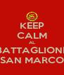 KEEP CALM AL BATTAGLIONE SAN MARCO - Personalised Poster A4 size