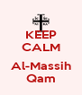 KEEP CALM  Al-Massih Qam - Personalised Poster A4 size