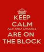 KEEP CALM ALB AND CRUDDZ ARE ON  THE BLOCK - Personalised Poster A4 size