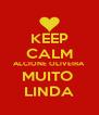 KEEP CALM ALCIONE OLIVEIRA MUITO  LINDA - Personalised Poster A4 size