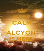 KEEP CALM  ALCYON  IS HERE  - Personalised Poster A4 size