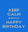 KEEP CALM @aldiyauuu HAPPY BIRTHDAY - Personalised Poster A4 size