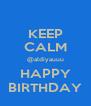 KEEP CALM @aldiyauuu HAPPY BIRTHDAY - Personalised Poster A4 size
