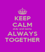 KEEP CALM aldy and tasha ALWAYS TOGETHER - Personalised Poster A4 size