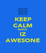 KEEP CALM ALECS  IZ AWESONE - Personalised Poster A4 size