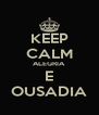 KEEP CALM ALEGRIA E OUSADIA - Personalised Poster A4 size