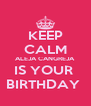 KEEP CALM ALEJA CANGREJA  IS YOUR  BIRTHDAY  - Personalised Poster A4 size