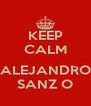 KEEP CALM  ALEJANDRO SANZ O - Personalised Poster A4 size