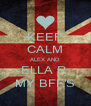 KEEP CALM ALEX AND ELLA R  MY BFF'S - Personalised Poster A4 size
