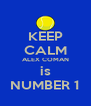 KEEP CALM ALEX COMAN is NUMBER 1 - Personalised Poster A4 size