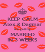 KEEP CALM Alex & Dagmar are getting MARRIED IN 3 WEEKS - Personalised Poster A4 size