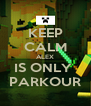KEEP CALM ALEX IS ONLY  PARKOUR - Personalised Poster A4 size