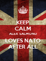KEEP CALM ALEX SALMOND LOVES NATO AFTER ALL - Personalised Poster A4 size