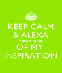 KEEP CALM & ALEXA YOU R ONE OF MY  INSPIRATION - Personalised Poster A4 size