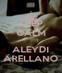 KEEP CALM         ;-) ALEYDI ARELLANO - Personalised Poster A4 size