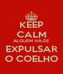 KEEP CALM ALGUÉM HÁ-DE EXPULSAR O COELHO - Personalised Poster A4 size
