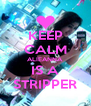 KEEP CALM ALIEANNA IS A STRIPPER - Personalised Poster A4 size