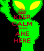 KEEP CALM ALIENS ARE HERE - Personalised Poster A4 size