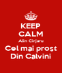 KEEP CALM Alin Cirjaru Cel mai prost Din Calvini - Personalised Poster A4 size