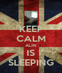 KEEP CALM ALIN IS SLEEPING - Personalised Poster A4 size