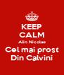 KEEP CALM Alin Nicolae Cel mai prost Din Calvini - Personalised Poster A4 size