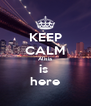 KEEP CALM Alisia is  here - Personalised Poster A4 size